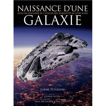 Star WarsNaissance d'une galaxie - Dans les coulisses de l'atelier des maquettes Star Wars