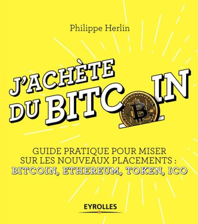 J'achète du bitcoin - Guide pratique pour miser sur les nouveaux placements - Bitcoin, Ethereum, Token, Ico - 9782212730463 - 9,99 €