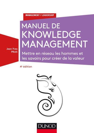 Manuel de Knowledge Management - 4e éd. - Mettre en réseau les hommes et les savoirs pour créer de la valeur - 9782100795413 - 38,99 €