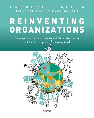 Reinventing Organizations illustré - La version résumée et illustrée du livre phénomène qui invite à repenser le management - 9782354562502 - 10,99 €
