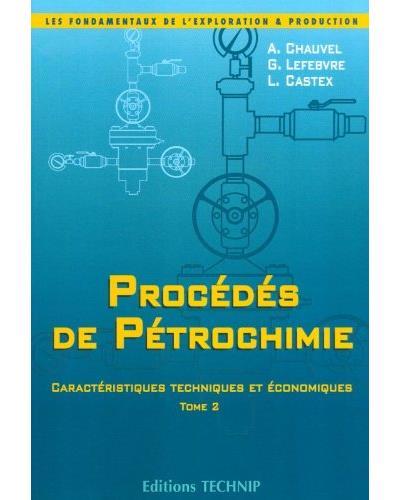 Procédés de pétrochimie : caractéristiques techniques et économiques - Chauvel (Auteur), G. Lefebvre (Auteur)