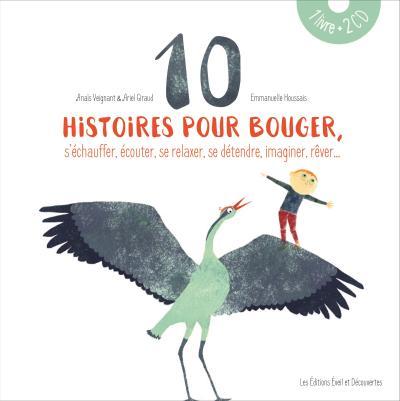 10 histoires pour bouger, s'échauffer, écouter, se relaxer, se détendre, imaginer, rêver…