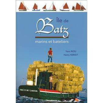 Île de Batz Marins et bateliers - broché - Yann Riou, Henry Kérisit ...