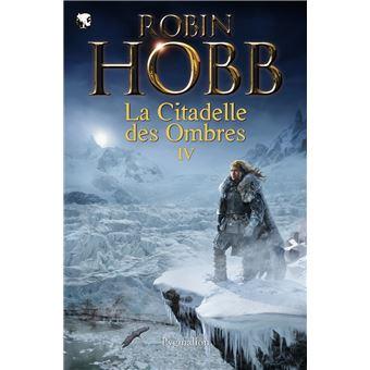 L'Assassin royal - Intégrale Tome 4 , Serments et Deuils, Le Dragon des glaces, l'Homme noir, Adieux et Retrouvailles : La citadelle des ombres
