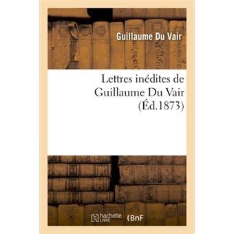 Lettres inédites de Guillaume Du Vair