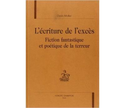 L'ecriture de l'exces fiction fantastique et poetique de la
