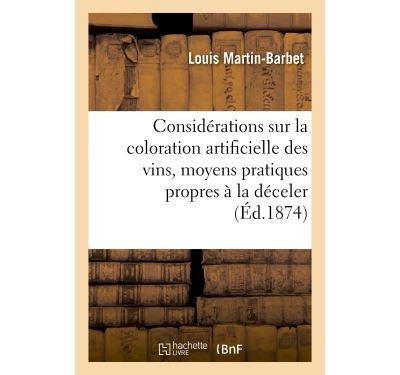 Considérations générales sur la coloration artificielle des vins, moyens propres à la déceler