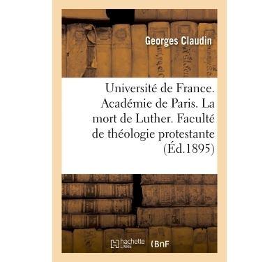 Université de France. Académie de Paris. La mort de Luther. Thèse présentée à la Faculté