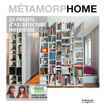 Métamorphome, 25 projets d\'architecture intérieure - broché ...