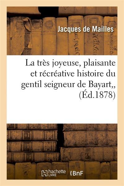 La très joyeuse, plaisante et récréative histoire du gentil seigneur de Bayart, , (Éd.1878)