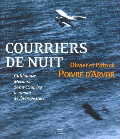 Courrier de nuit Guillaumet, Mermoz, Saint-Exupéry - Le roman de l'aérospostale