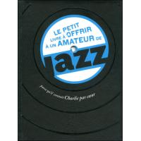 Le petit livre à offrir à un amateur de jazz parce qu'il connaît Charlie par coeur