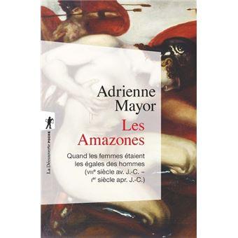 Les Amazones - Quand les femmes étaient les égales des hommes (VIIIe siècle av. J.C. - Ier siècle ap