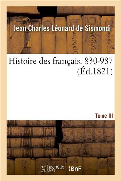 Histoire des français. Tome III. 830-987
