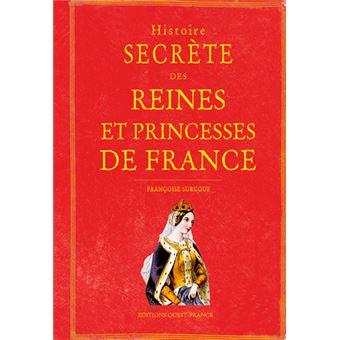 Histoire secrète des reines et princesses de France