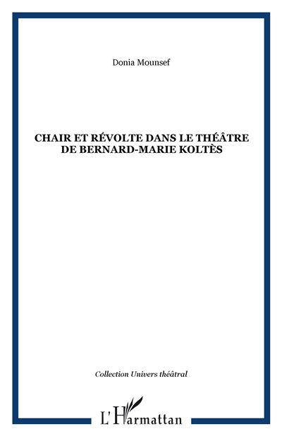 Chair et révolte dans le théâtre de Bernard-Marie Koltès