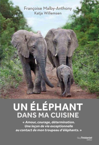 Un éléphant dans ma cuisine - Ce que mon troupeau d'éléphant m'a appris sur l'amour, le courage et la détermination - 9782813220981 - 13,99 €