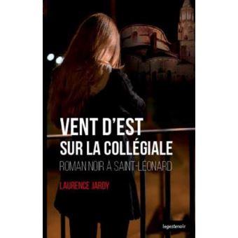 Vent d'Est sur la collégiale : roman noir à Saint-Léonard