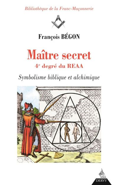 Maître secret 4e degré du REAA - Symbolisme biblique et alchimique - 9791024203935 - 16,99 €