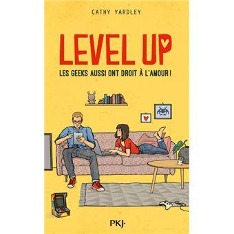 Level Up - Les Geeks aussi ont droit à l'amour ! Les Geeks aussi ont droit  à l'amour ! - broché - Cathy Yardley - Achat Livre ou ebook | fnac