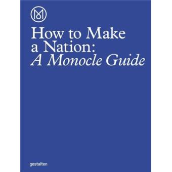 HOW TO RUN A NATION A MONOCLE GUIDE