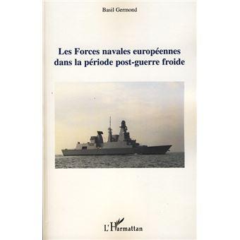 Les forces navales européennes dans la période post-guerre froide - Basil Germond