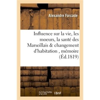 Quelle influence devait naturellement exercer sur la vie, les moeurs, la santé des Marseillais