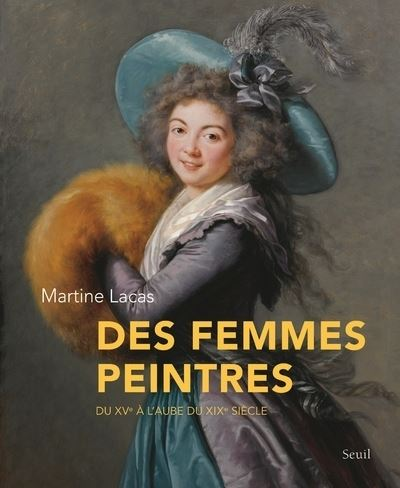 Des femmes peintres. Du XVe à l'aube du XIXe siècle