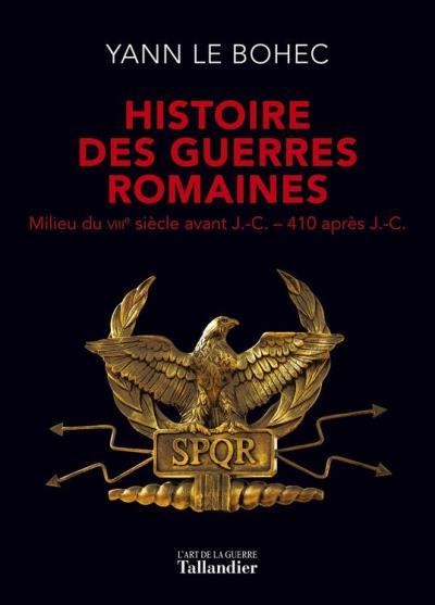 Histoire des guerres Romaines - Milieu du VIIIe siècle avant J.-C. – 410 après J.-C. - 9791021023024 - 16,99 €