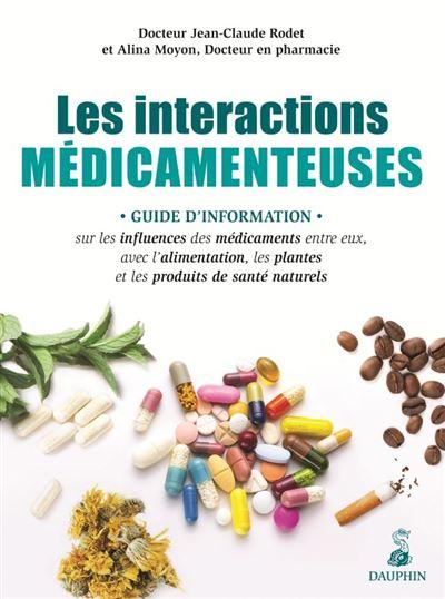 Les interactions médicamenteuses guide d'information sur les influences des médicaments entre eux, avec l'alimentation, les plantes et les produits de santé nature