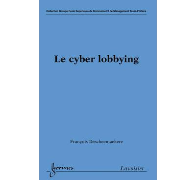 Le cyber lobbying collection groupe ecole superieure de comm