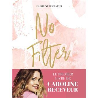 Fnac Livre No filter Caroline Receveur
