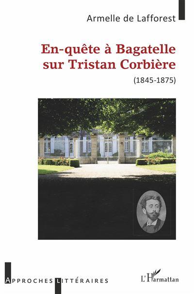 En-quête à Bagatelle sur Tristan Corbière