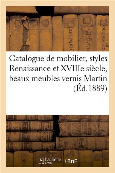Catalogue d'un élégant mobilier, styles Renaissance et XVIIIe siècle, beaux meubles vernis Martin