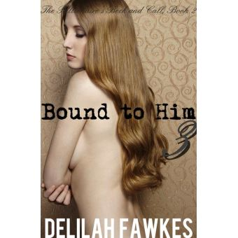 Bound to Him, Part 2 (The Billionaires Beck and Call, Book 2 - Bound to)