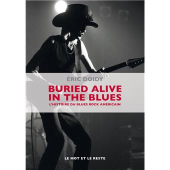 Eric Doidy : Buried alive in the blues - histoire du blues rock americain