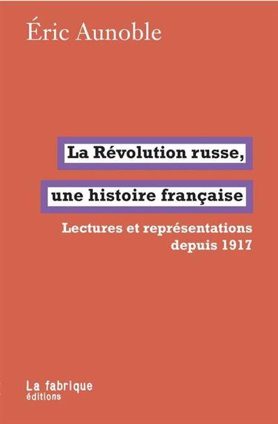 La Révolution russe, une histoire française - Lectures et représentations depuis 1917 - 9782358721851 - 6,99 €
