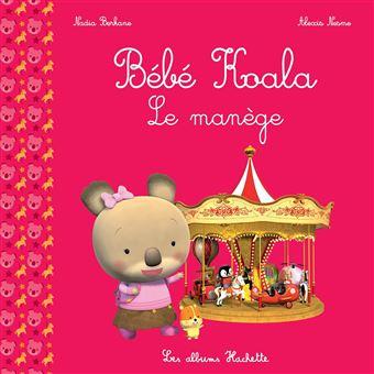 Bebe Koala Bebe Koala Le Manege Nadia Berkane Alexis Nesme Broche Achat Livre Fnac