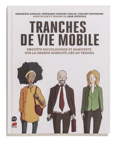 Tranches de vie mobile : enquête sociologique sur la grande mobilité liée au travail