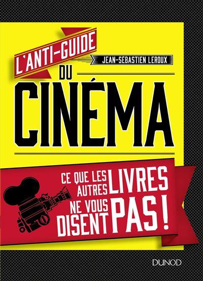 L'anti-guide du cinéma - Ce que les autres livres ne vous disent pas !