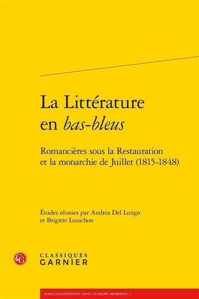 La littérature en bas-bleus, romancières sous la Restauration et la monarchie de Juillet 1815-1848