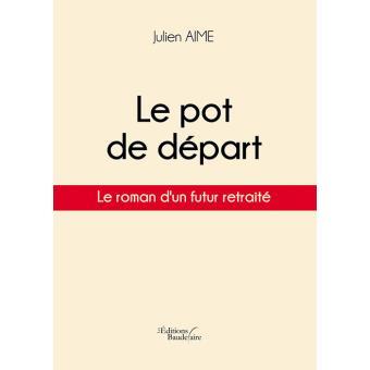 Bien-aimé Le pot de départ - broché - Julien Aime - Achat Livre - Achat  UW55