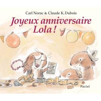 Joyeux Anniversaire Lola Relie Claude K Dubois Carl Norac Achat Livre Fnac
