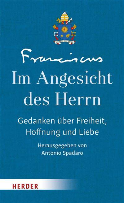 Im Angesicht des Herrn: Gedanken über Freiheit, Hoffnung und die Liebe - Band III Franziskus (Papst) Author