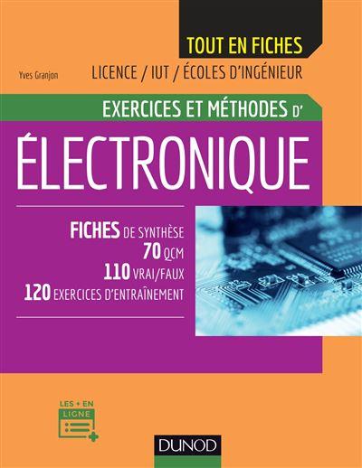 Electronique - Exercices et méthodes - Fiches de synthèse, 70 QCM, 110 vrai/faux, 120 exercices