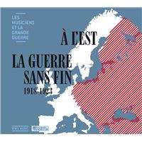 Musiciens et la grande Guerre Volume 35 A l'est La Guerre sans fin 1918-1923