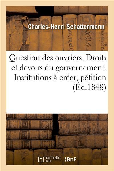 Question des ouvriers. Droits et devoirs du gouvernement. Institutions à créer, pétition