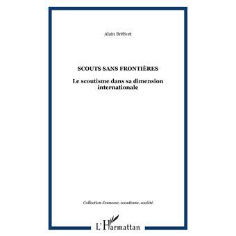 Scouts Sans Frontieres Le Scoutisme Dans Sa Dimension Internationale Broche Alain Brelivet Achat Livre Ou Ebook Fnac