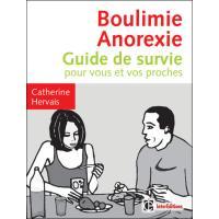 Boulimie anorexie. Guide de survie pour vous et vos proches 3e édition - Catherine Hervais
