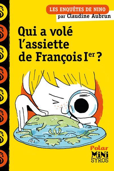 Une enquête de Nino: Qui a volé l'assiette de François 1er ?